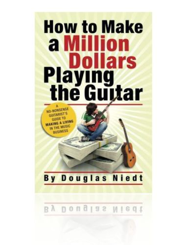Book cover, Douglas Niedt, How to Make a Million Dollars Playing the Guitar
