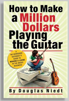 How to Make a Million Dollars Playing the Guitar, by Douglas Niedt,guitarist.  Million Dollar Guitarist.com